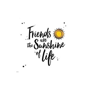 Friends are the sunshine...